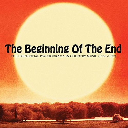The Beginning Of The End The Existential Psychodrama In Country Music (1956 1974) Lp