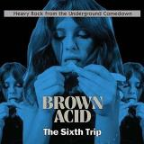 Brown Acid The Sixth Trip Brown Acid The Sixth Trip