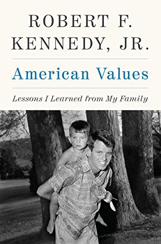 Robert Francis Kennedy American Values Lessons I Learned From My Family