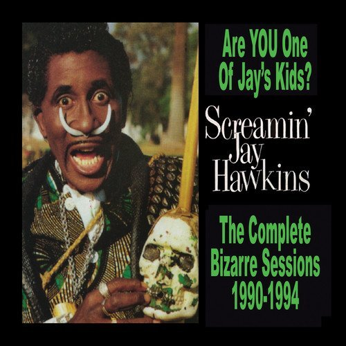 Screamin Jay Hawkins Are You One Of Jay's Kids?