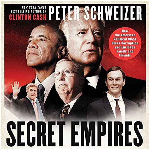 Peter Schweizer Secret Empires How The American Political Class Hides Corruption Library