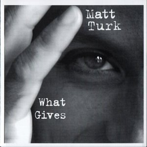 Matt Turk What Gives