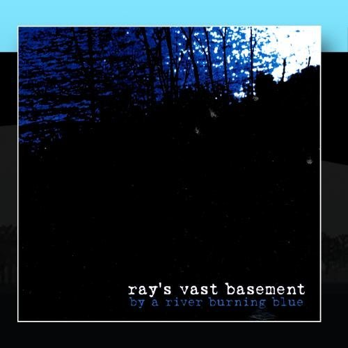 Ray's Vast Basement By The River Burning Blue