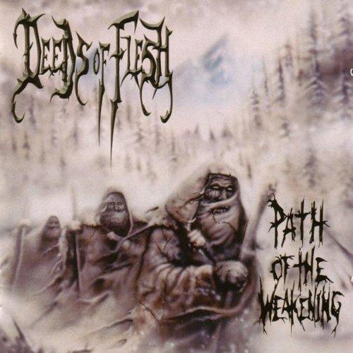 Deeds Of Flesh Path Of The Weakening