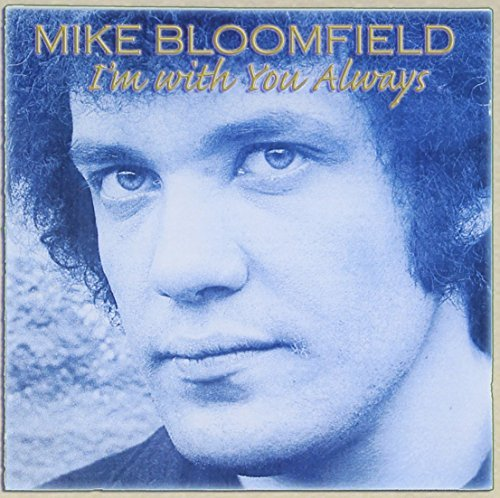 Mike Bloomfield I'm With You Always