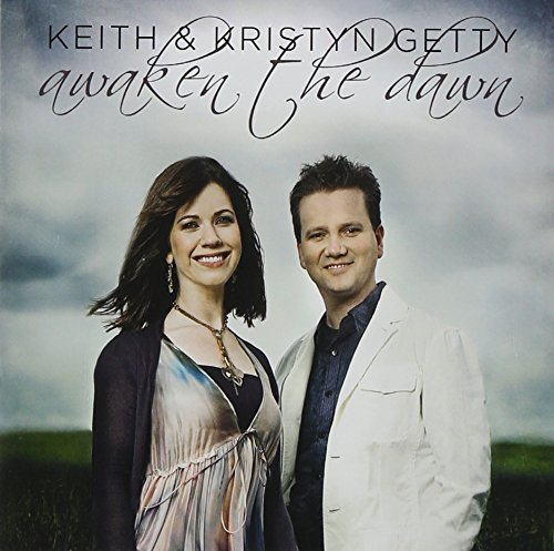 Keith & Kristyn Getty Awaken The Dawn Explicit Version