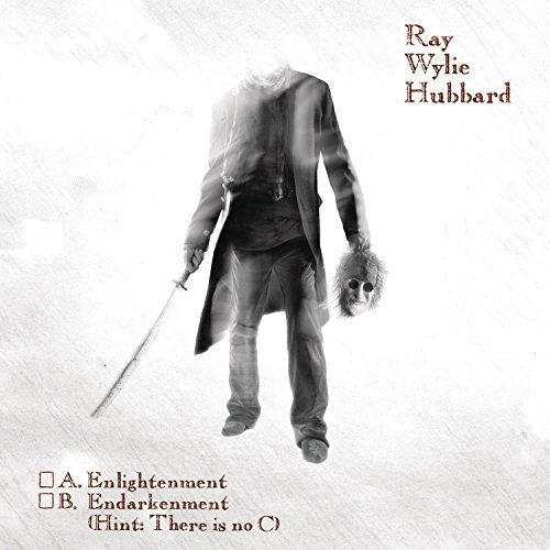 Ray Wylie Hubbard A Enlightenment B Endarkenme