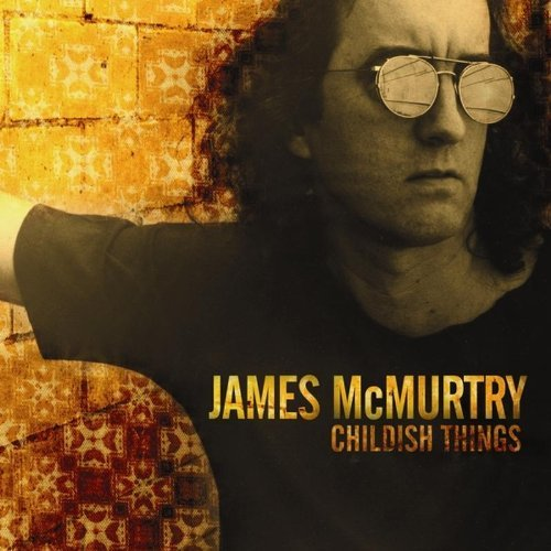 James Mcmurtry Childish Things