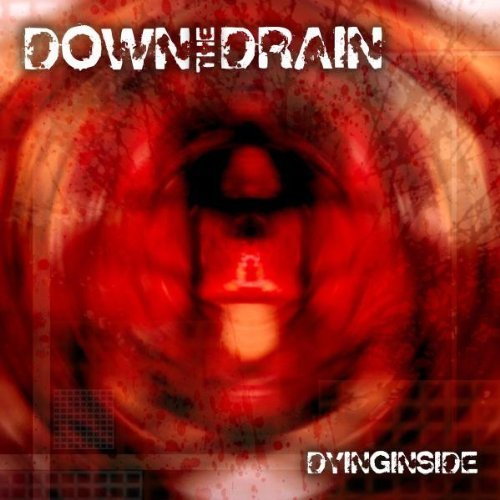 Down The Drain Dying Inside