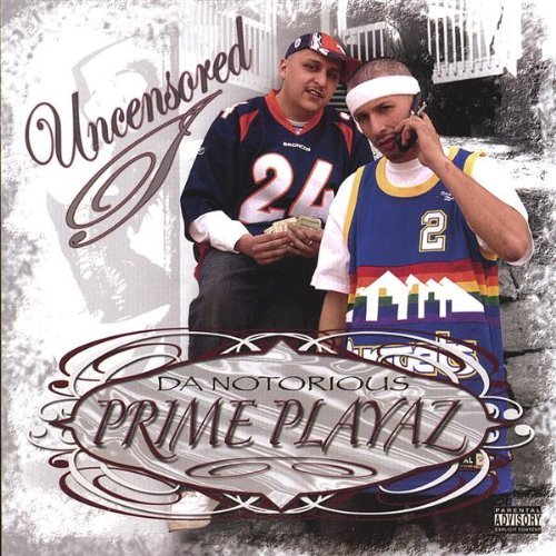 Da Notorious Prime Playaz Uncensored