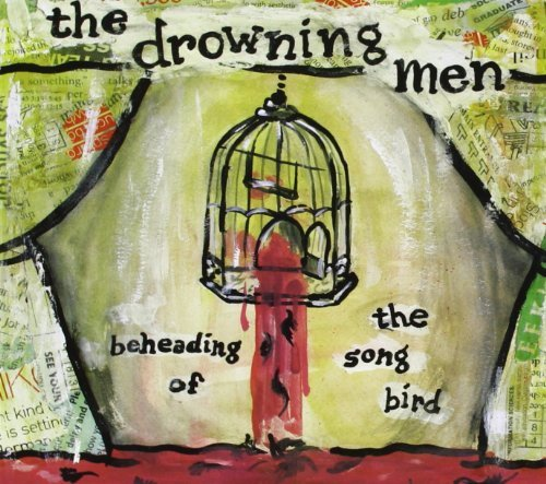 Drowning Men Beheading Of The Songbird