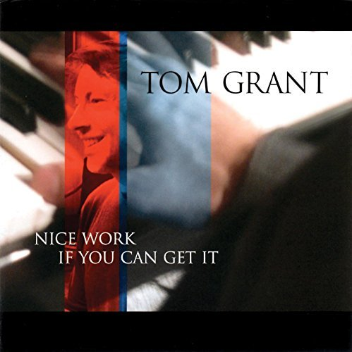 Tom Grant Nice Work If You Can Get It