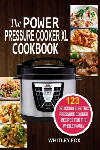 Whitley Fox The Power Pressure Cooker Xl Cookbook 123 Delicious Electric Pressure Cooker Recipes Fo