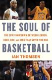 Ian Thomsen The Soul Of Basketball The Epic Showdown Between Lebron Kobe Doc And