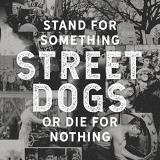 Street Dogs Stand For Something Or Die For