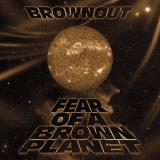 Brownout Fear Of A Brown Planet