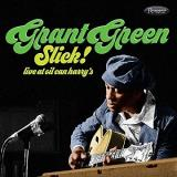 Grant Green Slick! Live At Oil Can Harry's