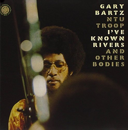 Gary Bartz I've Known Rivers & Other Bodi