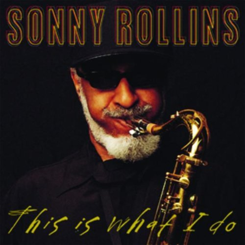 Sonny Rollins This Is What I Do