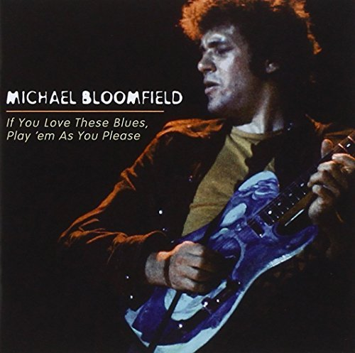 Michael Bloomfield If You Love These Blues Play '