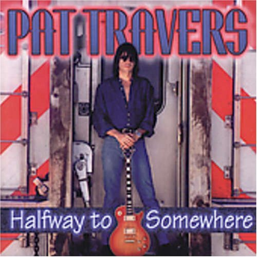 Pat Travers Halfway To Somewhere