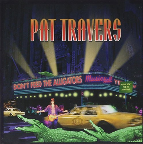 Pat Travers Don't Feed The Alligators