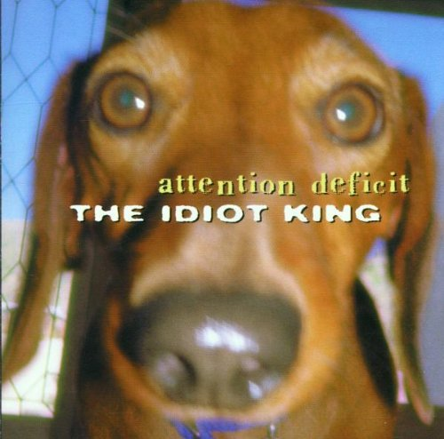 Attention Deficit Idiot King Idiot King