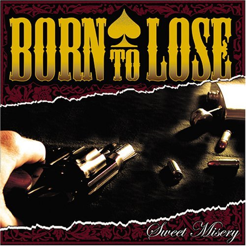Born To Lose Sweet Misery