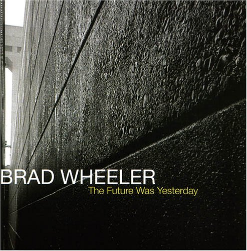 Wheeler Brad Future Was Yesterday