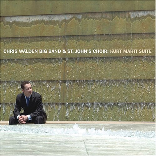 Walden Chris Big Band & St Joh Kurt Marti Suite