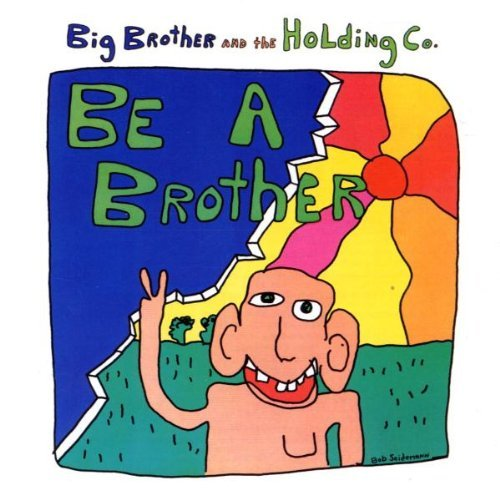 Big Brother & Holding Company Be A Brother Import Gbr