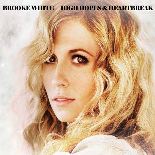 Brooke White High Hopes & Heartbreak
