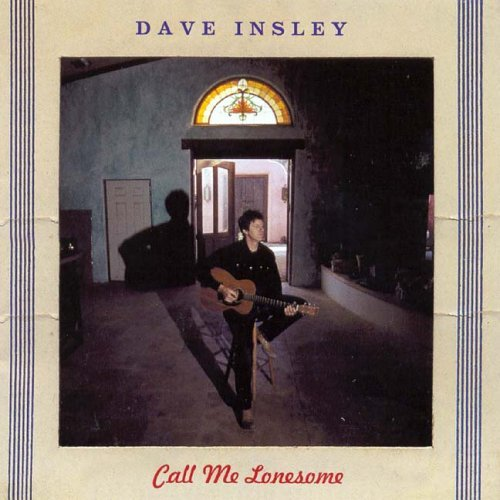 Dave Insley Call Me Lonesome