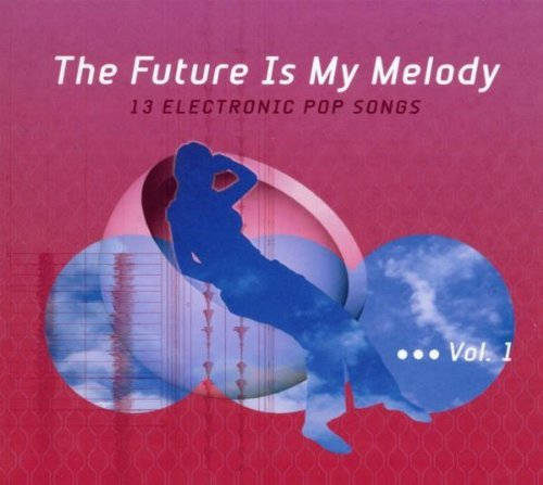 Future Is My Melody 13 Electronic Pop Songs
