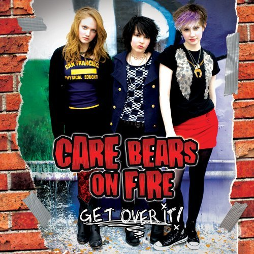 Care Bears On Fire Get Over It