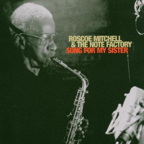 Roscoe Mitchell & The Note Factory Song For My Sister