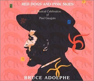 Bruce Adolphe Red Dogs & Pink Skies A Music