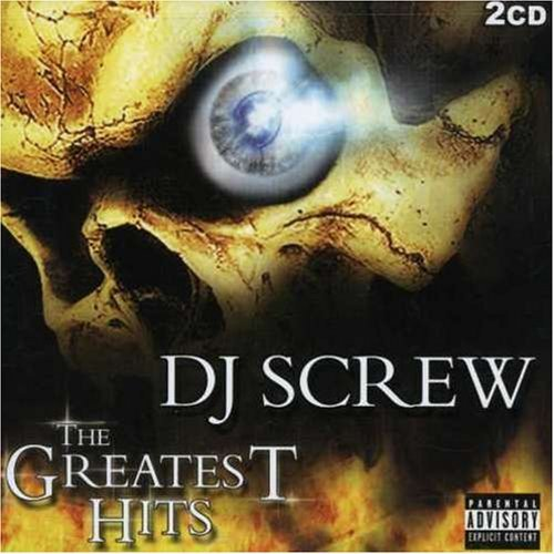 Dj Screw Greatest Hits Explicit Version Screwed Version