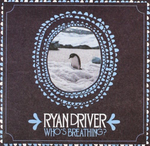 Ryan Driver Who's Breathing?