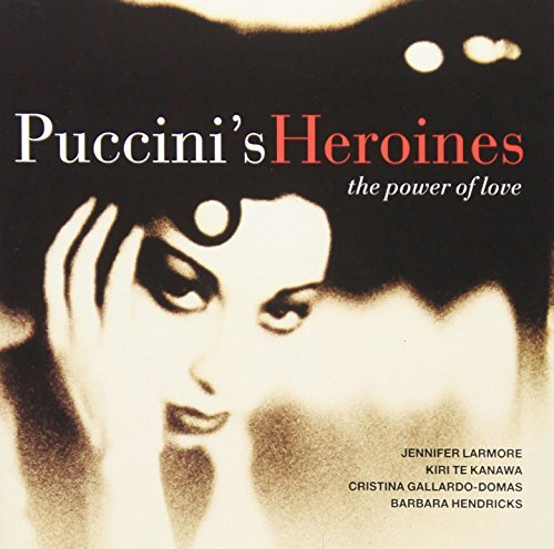 Puccini's Heroines Power Of Lo Puccini's Heroines Power Of Lo Larmore Hendricks Te Kanawa Gallardo Domas &