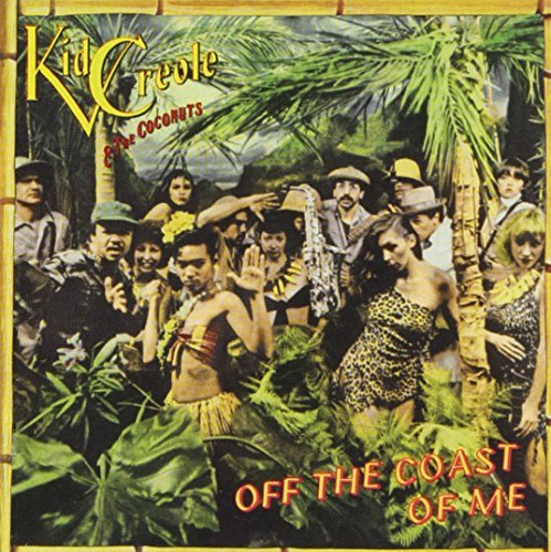 Kid Creole & The Coconuts Off The Coast Of Me