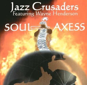 Jazz Crusaders Soul Axess Feat. Wayne Henderson