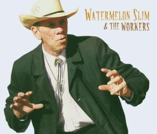 Watermelon Slim Watermelon Slim & The Workers