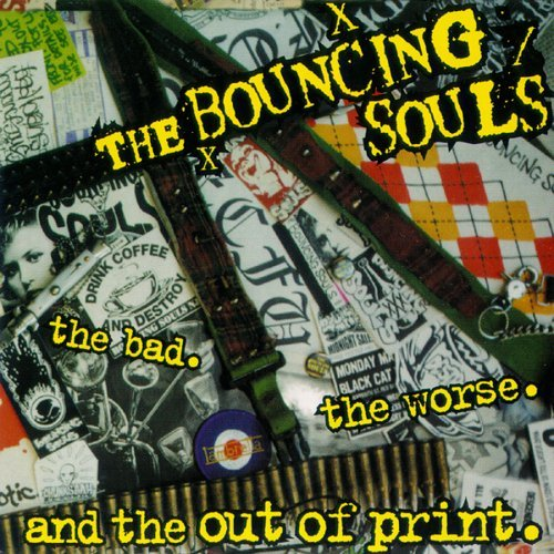 Bouncing Souls Bad Worse & Out Of Print