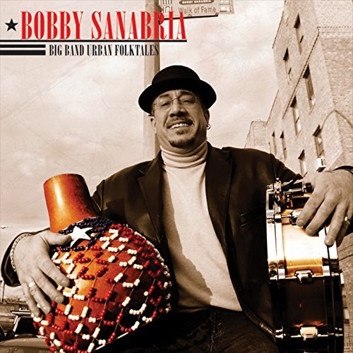 Bobby Sanabria Big Band Urban Folktales