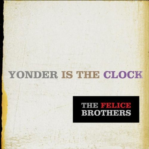 Felice Brothers Yonder Is The Clock