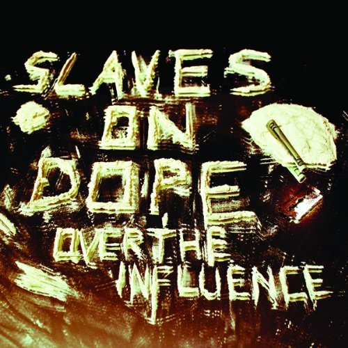 Slaves On Dope Over The Influence Over The Influence
