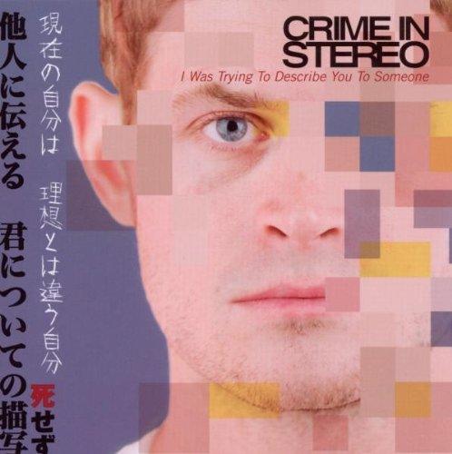 Crime In Stereo I Was Trying To Describe You T