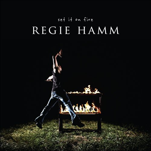 Regie Hamm Set It On Fire