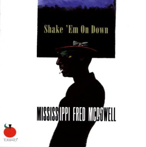 Mcdowell Mississippi Fred Shake 'em On Down
